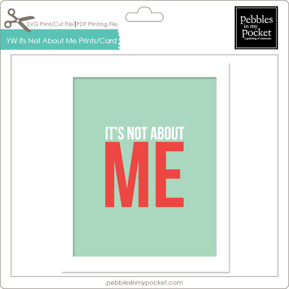 YW It's Not About Me Prints Digital Download Print/Cut SVG & Pdf