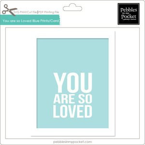 You Are So Loved Blue Prints/Card Digital Download Cut/Print SVG & Pdf