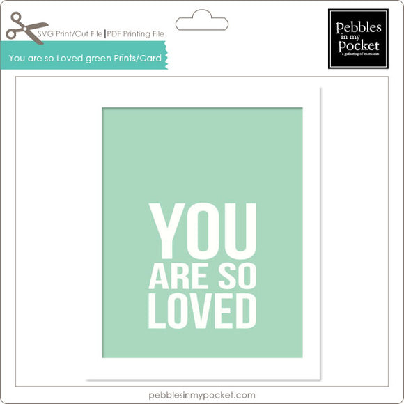 You Are So Loved Green Prints/Card Digital Download Print/Cut SVG & Pdf