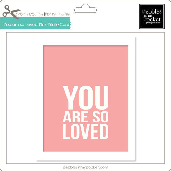 You Are So Loved Pink Prints/Card Digital Download Print/Cut SVG & Pdf