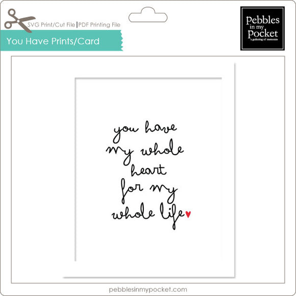 You Have My Whole Heart Prints/Card Digital Download Print/Cut SVG & Pdf