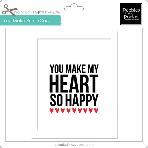 You Make My Heart So Happy Prints/Card Digital Download Print/Cut SVG & Pdf
