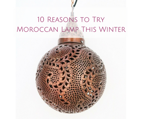 10 Reasons to Try Moroccan Lamp This Winter