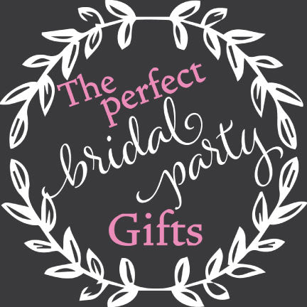 The Perfect Bridal Party Gifts!