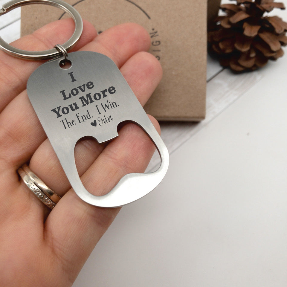 I Love You More The End. I Win. Bottle Opener Keychain
