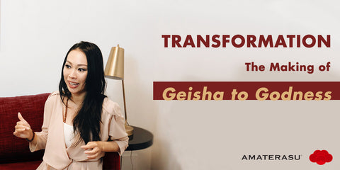 TRANSFORMATION: FROM GEISHA TO GODDESS