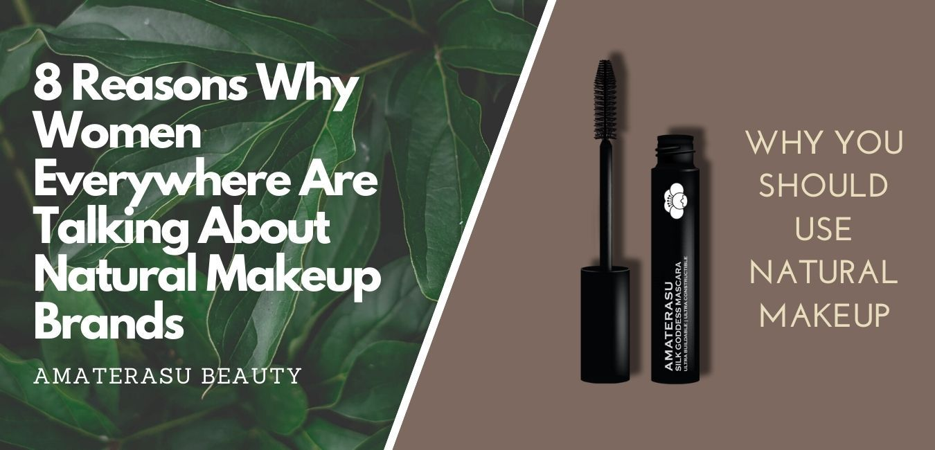 8 Reasons Why Women Everywhere Are Talking About Natural Makeup Brands Amaterasu Beauty