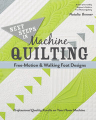Next Steps in Machine Quilting - Free-Motion & Walking Foot