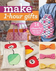 Make 1-Hour Gifts 16 Cheerful Projects to Sew- Softcover