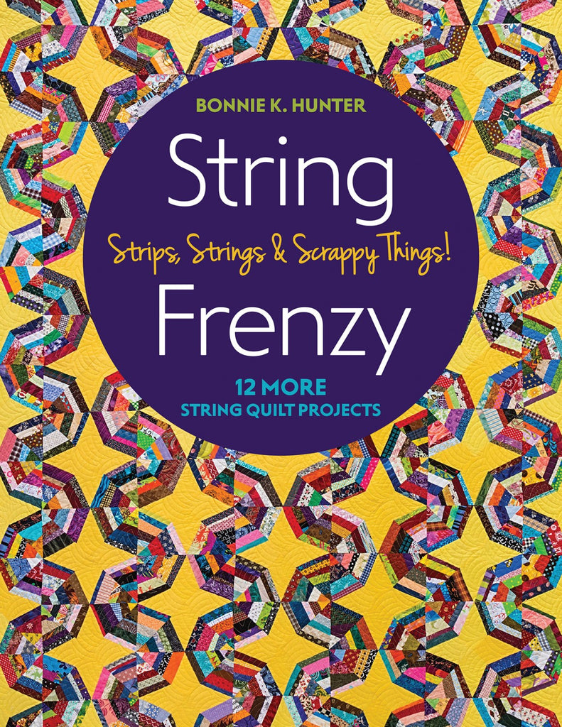 String Frenzy - 12 More String Quilt Projects; Strips, Strings & Scrappy Things!