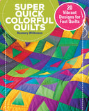 Super Quick Colorful Quilts
