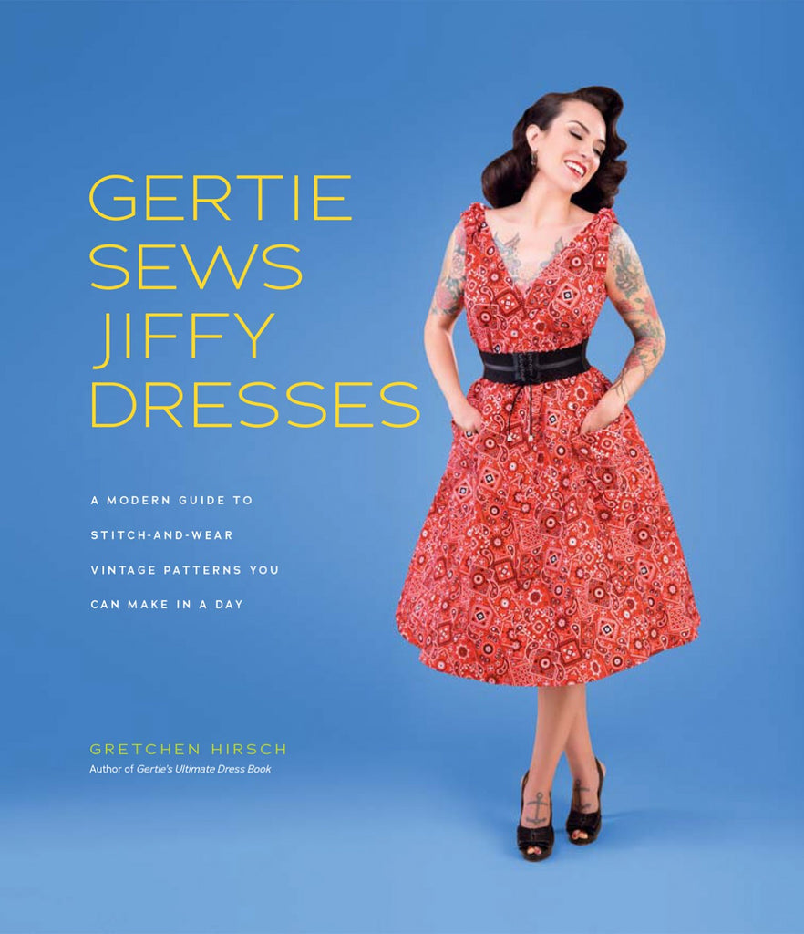 Gertie Sews Jiffy Dresses A Modern Guide to Stitch and Wear Vintage Patterns