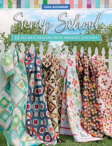 Scrap School 12 All New Designs From Amazing Quilters