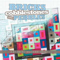 Bricks, Cobblestones and Pebbles: A Path to Modern Quilts