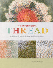 The Intentional Thread A Guide To Drawing Gesture and Color In Stitch