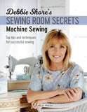 Debbie Shores Sewing Room Secrets: Machine Sewing