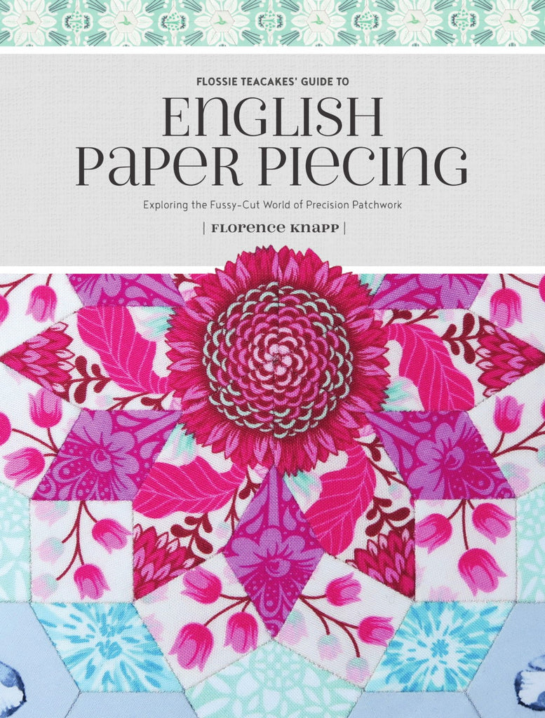 Flossie Teacakes Guide to English Paper Piecing – Quilting Books ...