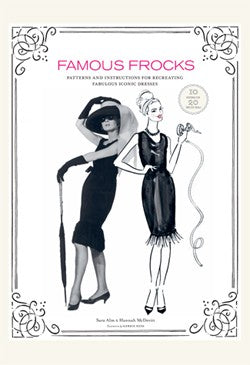 Famous Frocks: Patterns and Instructions for Fabulous Iconic Dresses—10 Patterns for 20 Dresses in All!