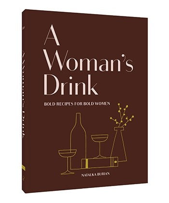 A Woman's Drink: Bold Recipes for Bold Women