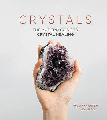 Crystals: Modern Guide to Crystal Healing