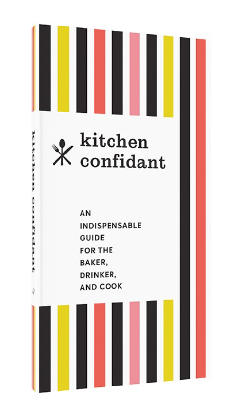 Kitchen Confidant: An Indispensable Guide for the Baker, Drinker, and Cook