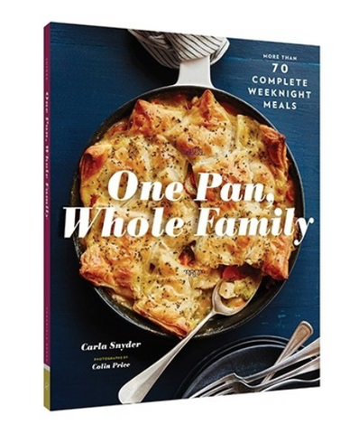 One Pan, Whole Family Cookbook: More than 70 Complete Weeknight Meals