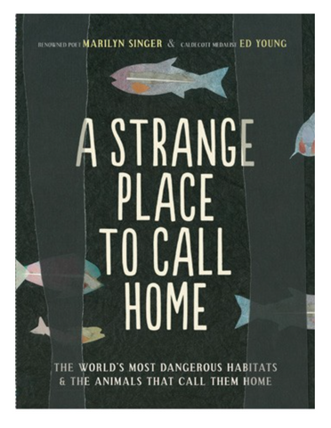A Strange Place to Call Home: The World's Most Dangerous Habitats & the Animals That Call Them Home