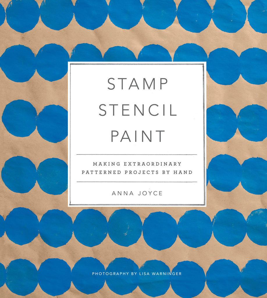 STAMP STENCIL PAINT :: making extraordinary patterned projects by hand, by Anna Joyce