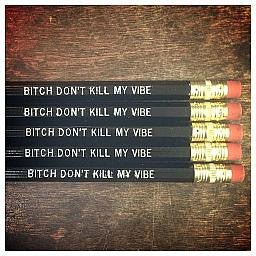 Bitch Don't Kill My Vibe Pencil Set