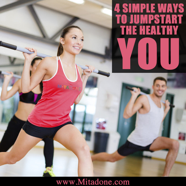 4 Simple Ways To Jumpstart The Healthy You!
