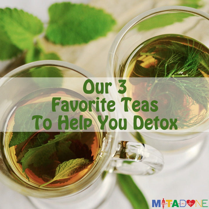 Our 3 Favorite Teas To Help You Detox