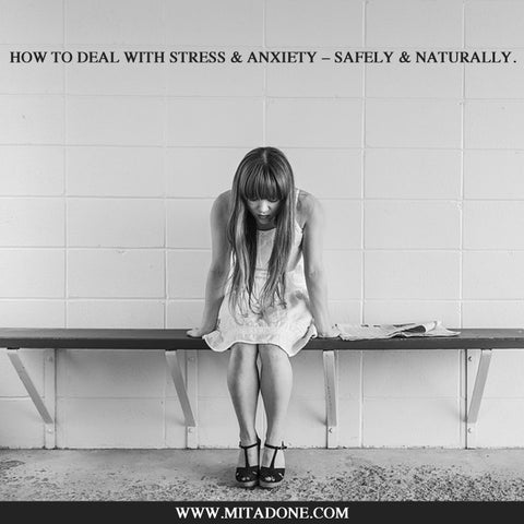 How To Deal With Stress & Anxiety – Safely & Naturally
