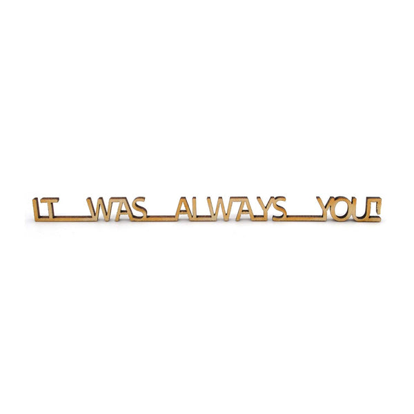 It was always you!