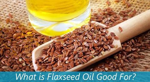 What Is Flaxseed Oil Good For?