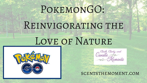 PokemonGO: Reinvigorating the Love of Nature