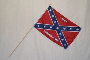"Rebel I Ain't Coming Down 12""x18"" Stick Polyester Flag."
