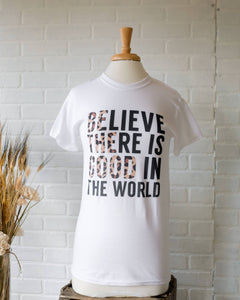 Believe There Is Good Graphic Tee