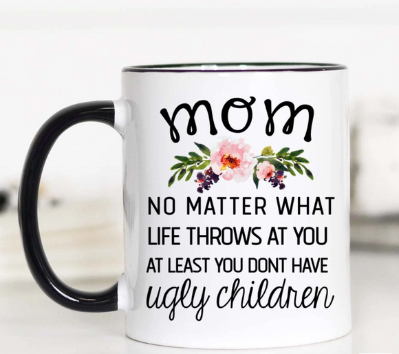 Funny Mom Mug, Ugly Children