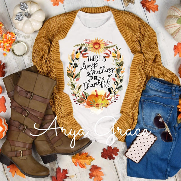 There is Always Something to be Thankful for Graphic Tee