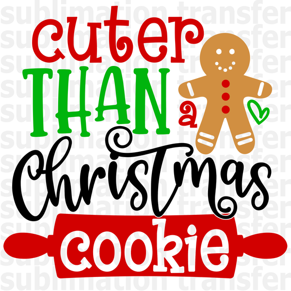 Cuter Than a Christmas Cookie Sublimation Transfer