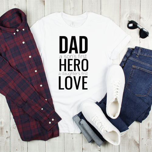 Dad a son's first Hero a daughter's first Love Graphic Tee {Adult}