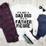 It's not a Dad Bod It's a Father Figure Graphic Tee {Adult}
