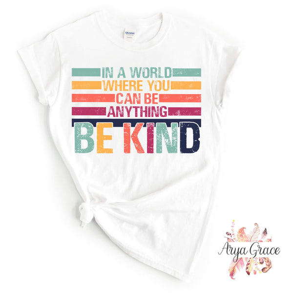 In a World Where You Can Be Anything BE KIND Graphic Tee {Adult}
