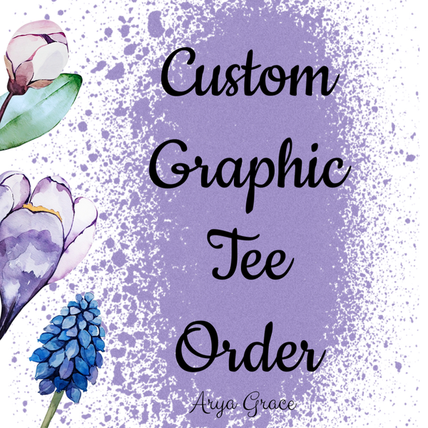 CUSTOM GRAPHIC TEE ORDER