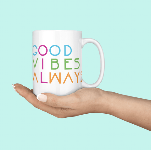 15oz Mug - GOOD VIBES ALWAYS