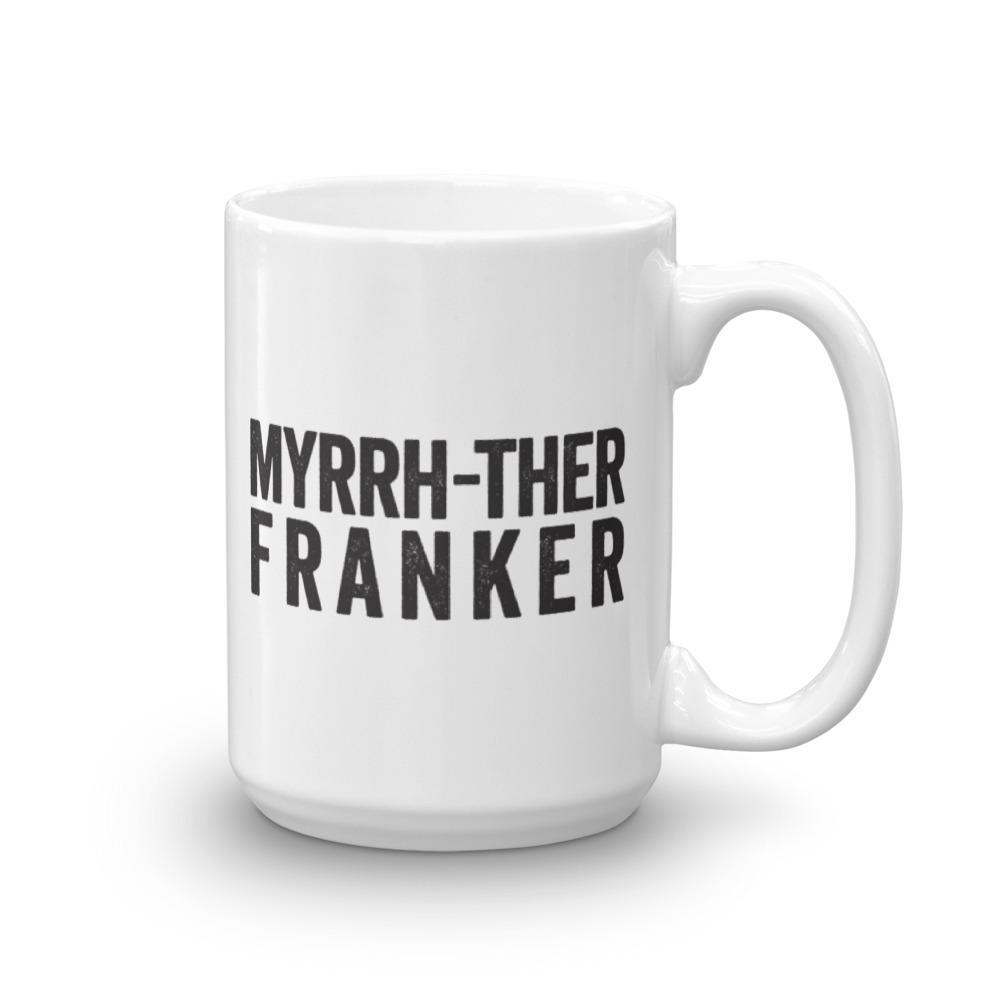 15oz Mug - Myrrh-ther Franker Essential Oil Style young living tshirts funny oil shirts popular oil shirts doterra tshirts convention shirts