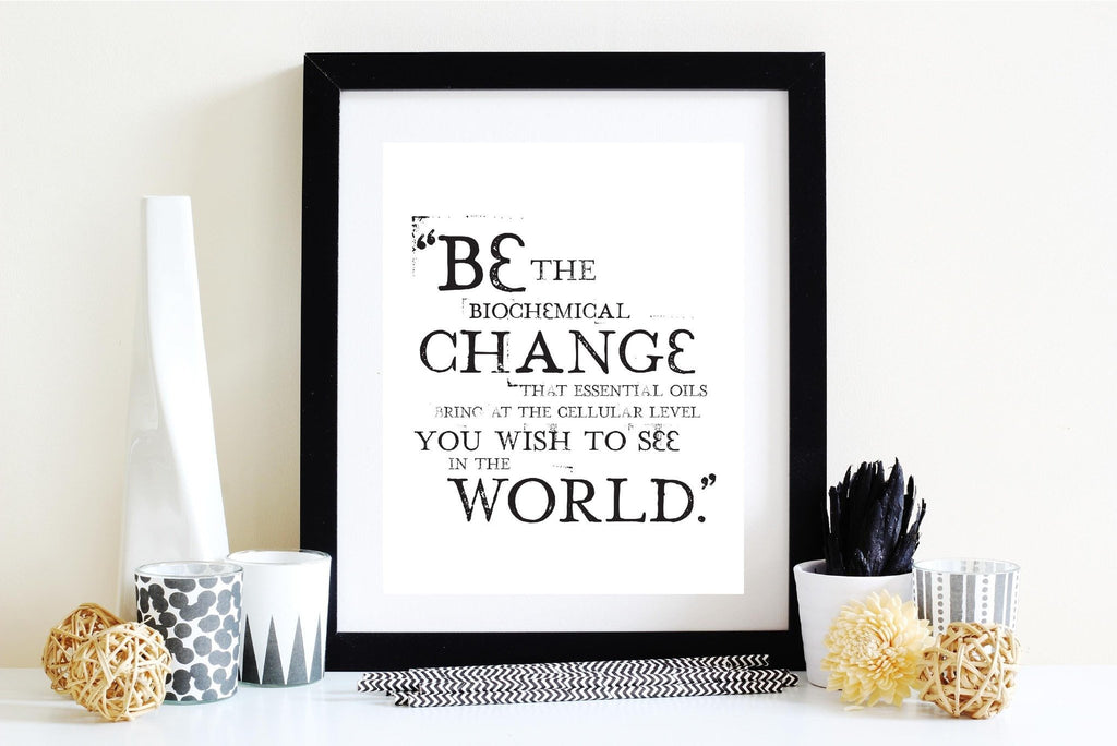 8 x 10 Print - Be The Change (Digital Download) Essential Oil Style young living tshirts funny oil shirts popular oil shirts doterra tshirts convention shirts