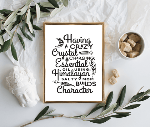 8 x 10 Print - Having a Crazy Mom Builds Character  (Digital Download)
