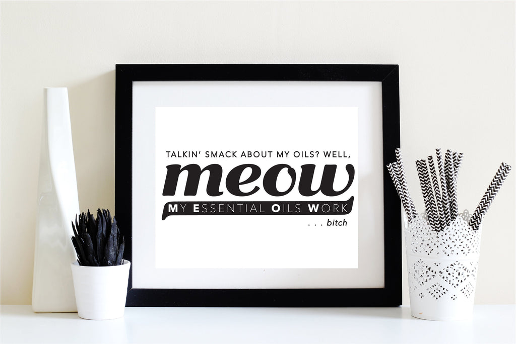 8 x 10 Print - MEOW  (Digital Download) Essential Oil Style young living tshirts funny oil shirts popular oil shirts doterra tshirts convention shirts