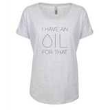 I Have an OIL for That (black letter) - Dolman Essential Oil Style young living tshirts funny oil shirts popular oil shirts doterra tshirts convention shirts